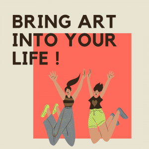bring art into your life!